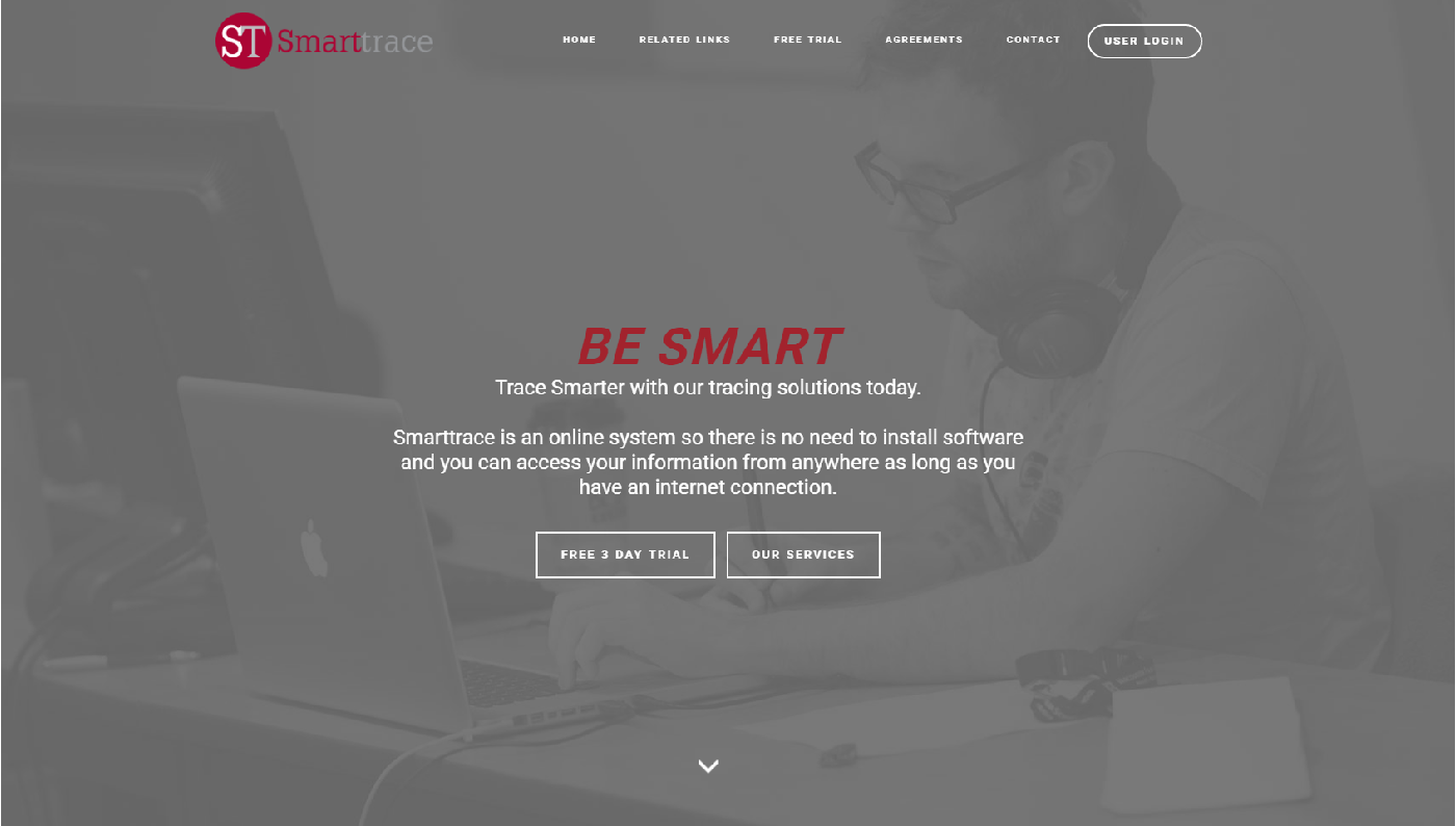 Smarttrace is an online system so there is no need to install software and you can access your information from anywhere as long as you have an internet connection.